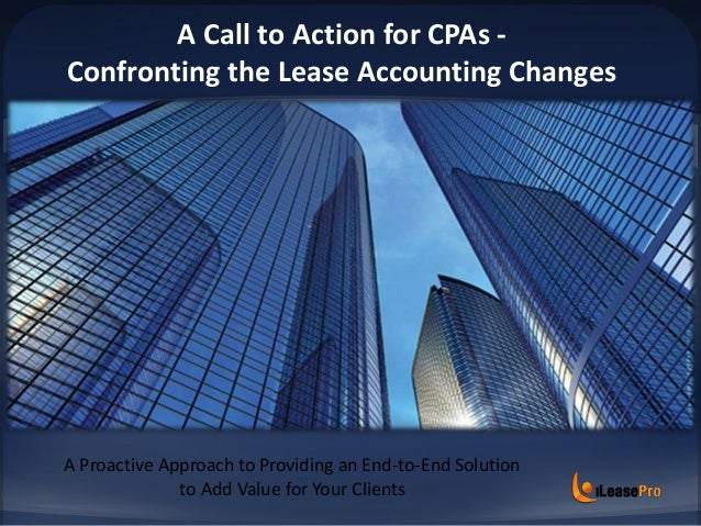 A Call to Action for CPAs - Confronting the Lease Accounting Changes A Proactive Approach to Providing an End-to-End Solut...