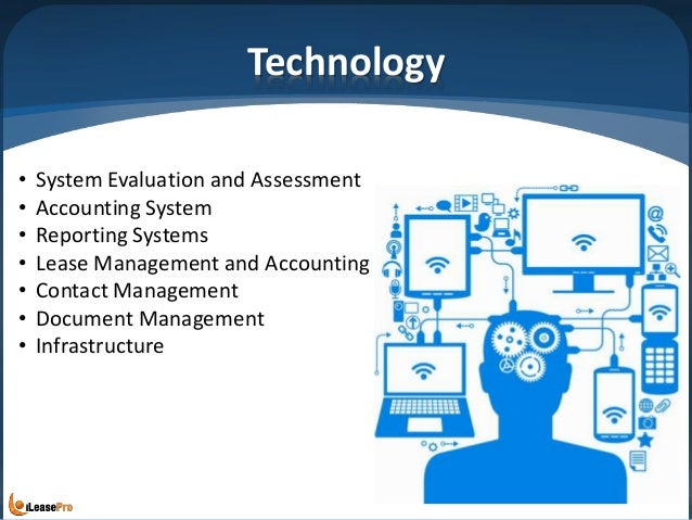 Technology • System Evaluation and Assessment • Accounting System • Reporting Systems • Lease Management and Accounting • ...