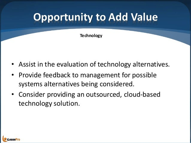Opportunity to Add Value • Assist in the evaluation of technology alternatives. • Provide feedback to management for possi...