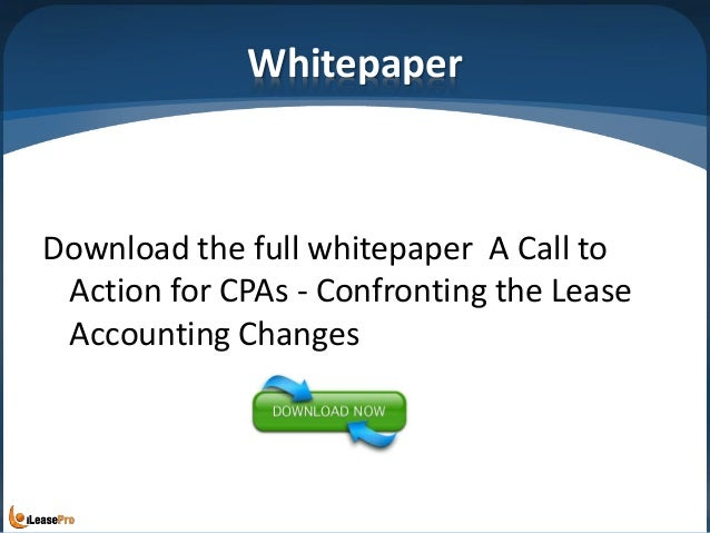 Whitepaper Download the full whitepaper A Call to Action for CPAs - Confronting the Lease Accounting Changes