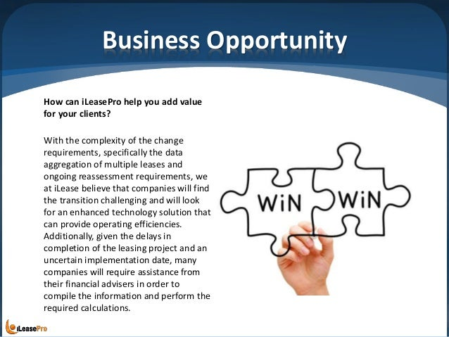 Business Opportunity How can iLeasePro help you add value for your clients? With the complexity of the change requirements...