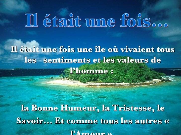 Il était une fois... Il était une fois une île où vivaient tous les  sentiments et les valeurs de l'homme :  la Bonne Hume...
