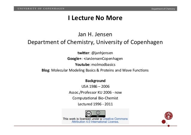 "Department)of)Chemistry)  1)  I""Lecture""No""More""  ""  Jan)H.)Jensen)  Department)of)Chemistry,)University)of)Copenhagen)  t..."