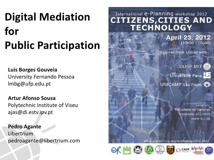 Digital MediationforPublic ParticipationLuis Borges GouveiaUniversity Fernando Pessoalmbg@ufp.edu.ptArtur Afonso SousaPoly...