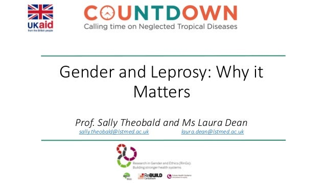 Gender and Leprosy: Why it Matters Prof. Sally Theobald and Ms Laura Dean sally.theobald@lstmed.ac.uk laura.dean@lstmed.ac...