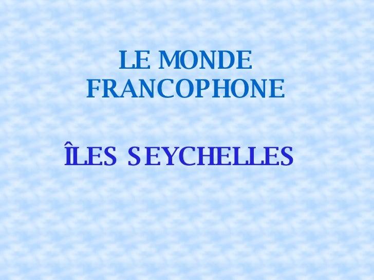 LE MONDE FRANCOPHONE ÎLES SEYCHELLES