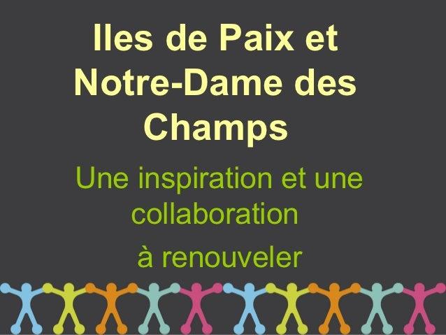 Iles de Paix etNotre-Dame des    ChampsUne inspiration et une   collaboration    à renouveler