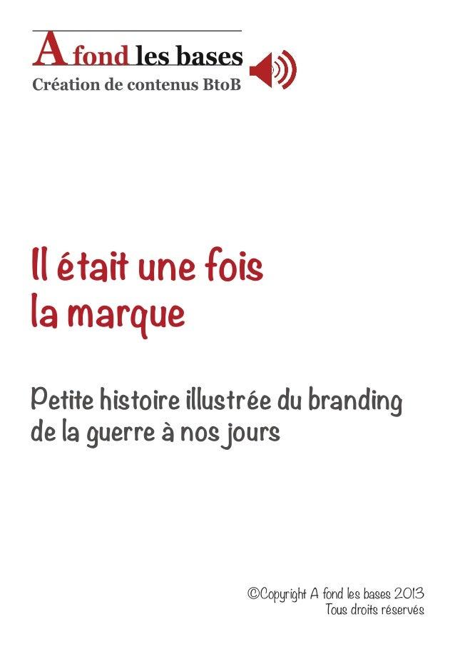 Il était une fois  la marque  Petite histoire illustrée du branding  de la guerre à nos jours  ©Copyright A fond les bases...