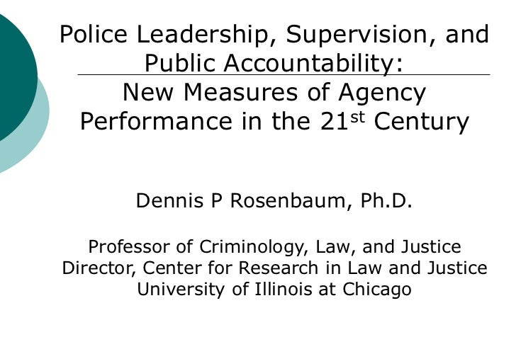 Police Leadership, Supervision, and        Public Accountability:      New Measures of Agency Performance in the 21st Cent...