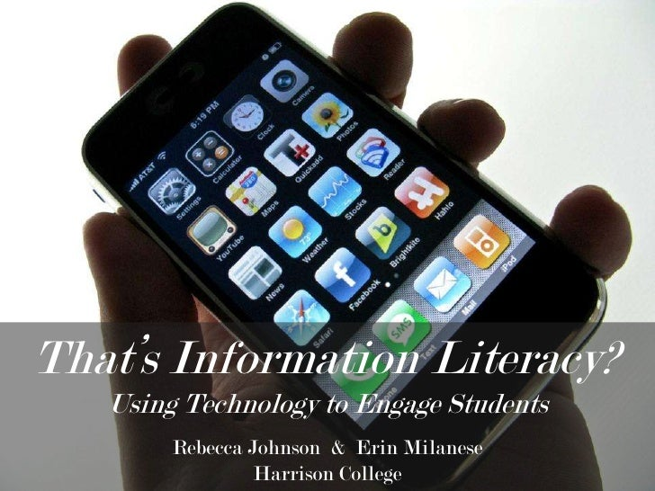 That's Information Literacy?   Using Technology to Engage Students        Rebecca Johnson & Erin Milanese                 ...