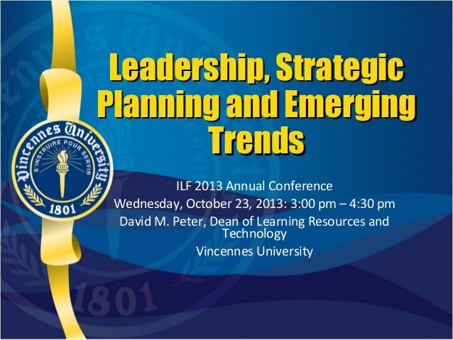 Leadership, Strategic Planning and Emerging Trends ILF 2013 Annual Conference Wednesday, October 23, 2013: 3:00 pm – 4:30 ...