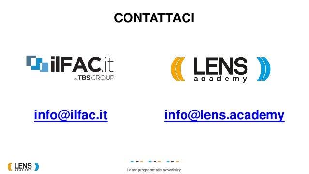 Learn programmatic advertising info@lens.academyinfo@ilfac.it CONTATTACI