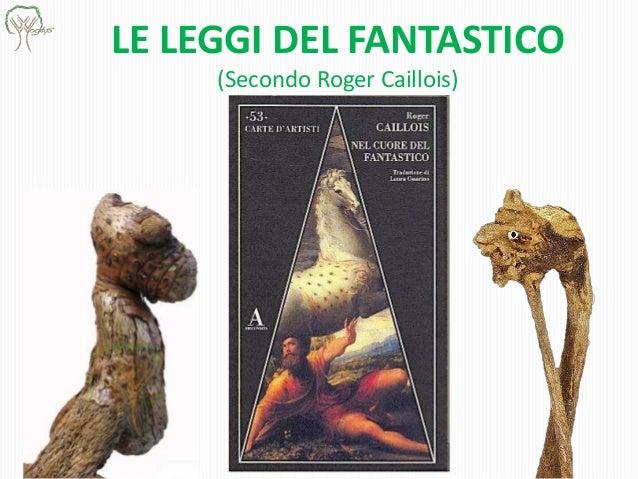 LE LEGGI DEL FANTASTICO (Secondo Roger Caillois)