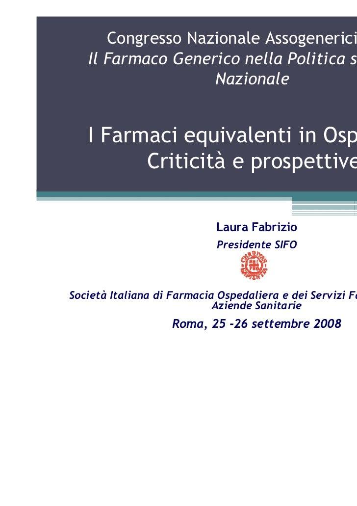 Congresso Nazionale Assogenerici 2008   Il Farmaco Generico nella Politica sanitaria                   Nazionale   I Farma...