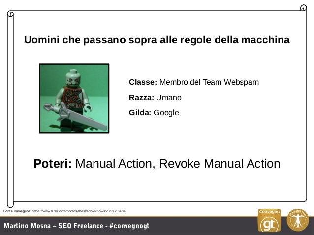 Martino Mosna – SEO Freelance - #convegnogt Uomini che passano sopra alle regole della macchina Classe: Membro del Team We...