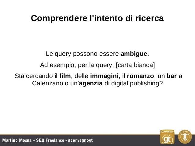 Martino Mosna – SEO Freelance - #convegnogt Comprendere l'intento di ricerca Le query possono essere ambigue. Ad esempio, ...