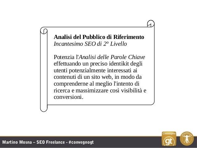 Martino Mosna – SEO Freelance - #convegnogt Analisi del Pubblico di Riferimento Incantesimo SEO di 2° Livello Potenzia l'A...