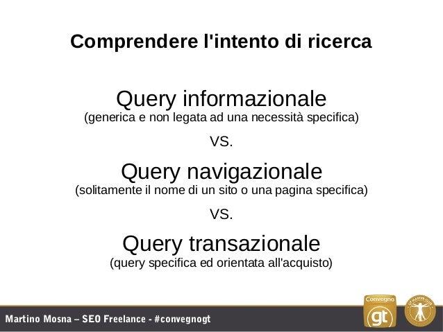 Martino Mosna – SEO Freelance - #convegnogt Comprendere l'intento di ricerca Query informazionale (generica e non legata a...