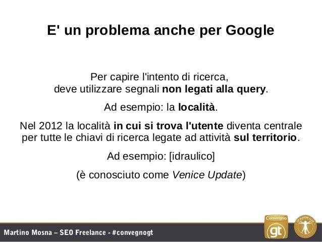 Martino Mosna – SEO Freelance - #convegnogt E' un problema anche per Google Per capire l'intento di ricerca, deve utilizza...
