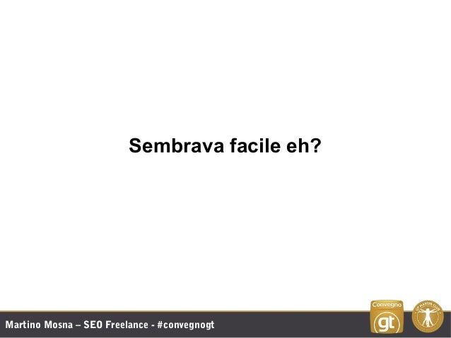 Martino Mosna – SEO Freelance - #convegnogt Sembrava facile eh?