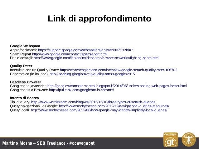 Martino Mosna – SEO Freelance - #convegnogt Link di approfondimento Google Webspam Approfondimenti: https://support.google...