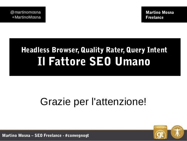 Martino Mosna – SEO Freelance - #convegnogt Martino Mosna Freelance Headless Browser, Quality Rater, Query Intent Il Fatto...