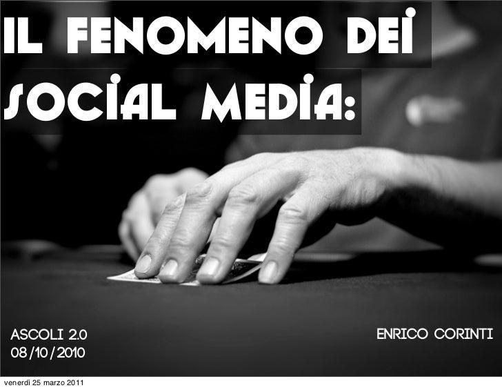 Il fenomeno deiSocial Media: Ascoli 2.0             Enrico COrinti 08/10/2010venerdì 25 marzo 2011