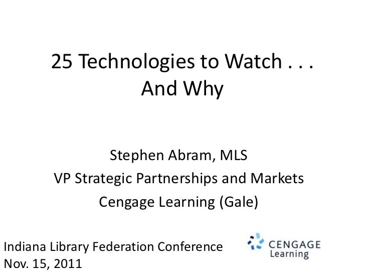 25 Technologies to Watch . . .                And Why                 Stephen Abram, MLS        VP Strategic Partnerships ...