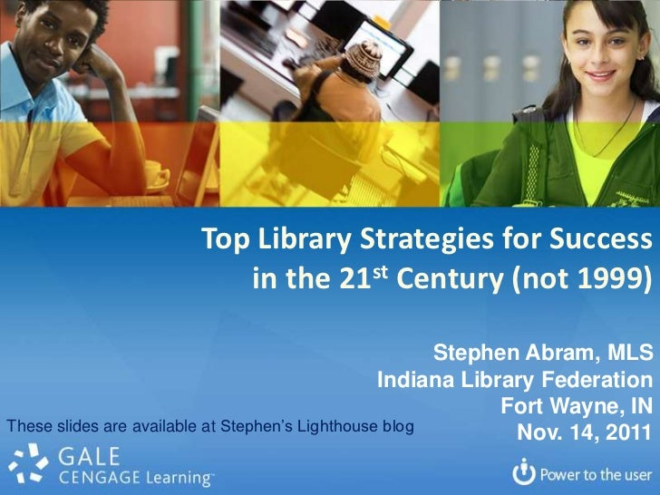 Top Library Strategies for Success                         in the 21st Century (not 1999)                                 ...