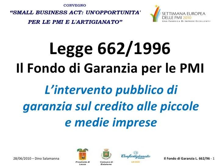 Legge 662/1996 Il Fondo di Garanzia per le PMI L'intervento pubblico di garanzia sul credito alle piccole e medie imprese ...