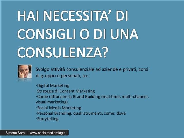 Simone Serni   www.socialmediamktg.it Svolgo attività consulenziale ad aziende e privati, corsi di gruppo o personali, su:...
