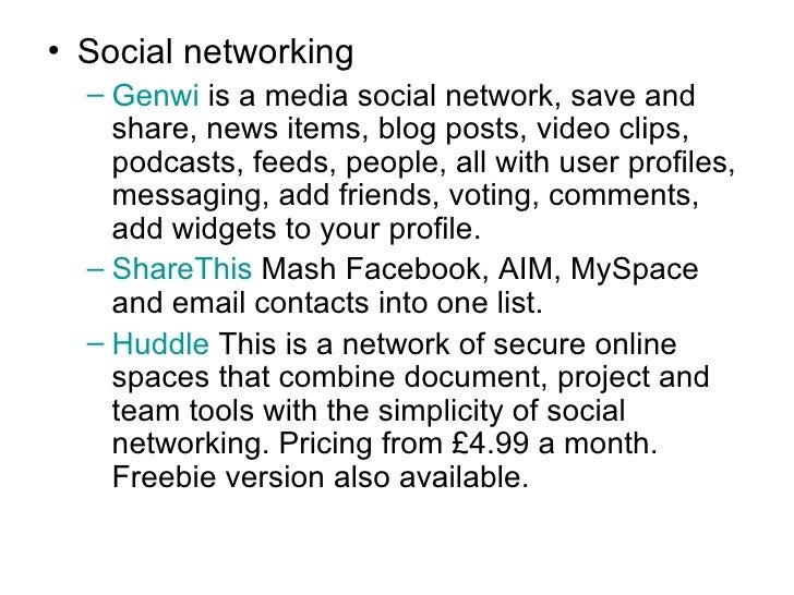 <ul><li>Social networking </li></ul><ul><ul><li>Genwi   is a media social network, save and share, news items, blog posts,...