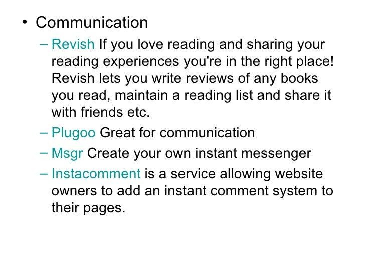 <ul><li>Communication </li></ul><ul><ul><li>Revish   If you love reading and sharing your reading experiences you're in th...