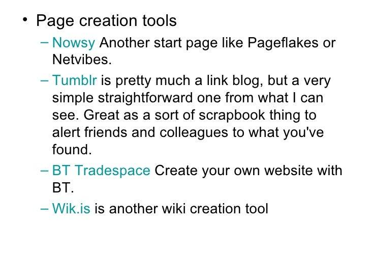 <ul><li>Page creation tools </li></ul><ul><ul><li>Nowsy   Another start page like Pageflakes or Netvibes.  </li></ul></ul>...