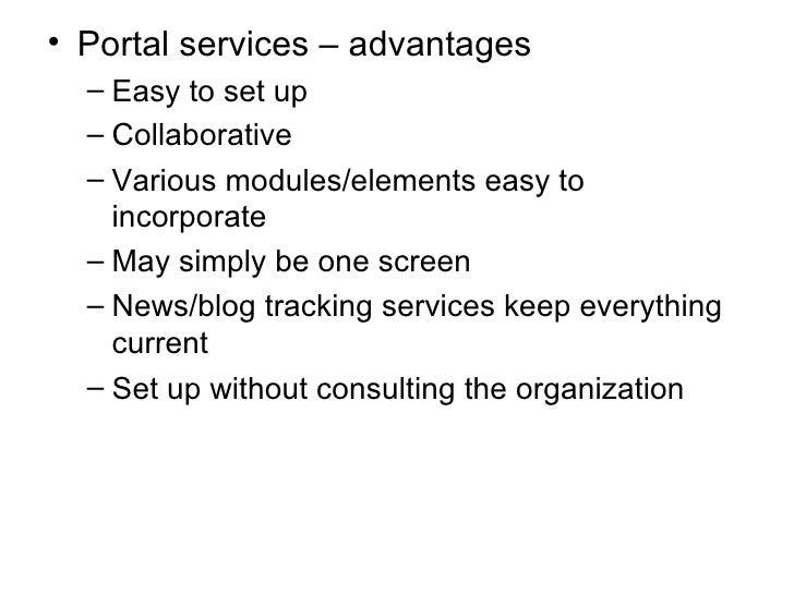 <ul><li>Portal services – advantages </li></ul><ul><ul><li>Easy to set up </li></ul></ul><ul><ul><li>Collaborative </li></...