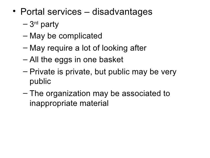 <ul><li>Portal services – disadvantages </li></ul><ul><ul><li>3 rd  party </li></ul></ul><ul><ul><li>May be complicated </...