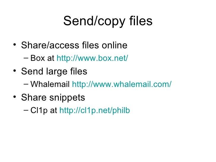 Send/copy files <ul><li>Share/access files online </li></ul><ul><ul><li>Box at  http://www.box.net/   </li></ul></ul><ul><...