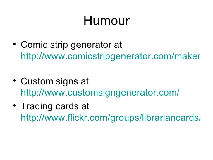 Humour <ul><li>Comic strip generator at  http://www.comicstripgenerator.com/maker.asp   </li></ul><ul><li>Custom signs at ...