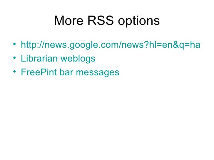 More RSS options <ul><li>http://news.google.com/news?hl=en&q=hatfield+university </li></ul><ul><li>Librarian weblogs </li>...