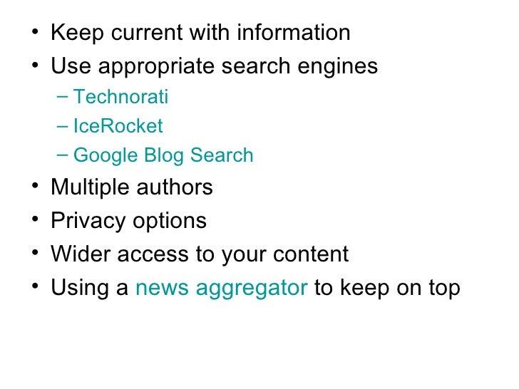 <ul><li>Keep current with information </li></ul><ul><li>Use appropriate search engines </li></ul><ul><ul><li>Technorati </...