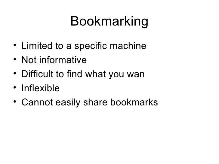 Bookmarking <ul><li>Limited to a specific machine </li></ul><ul><li>Not informative </li></ul><ul><li>Difficult to find wh...