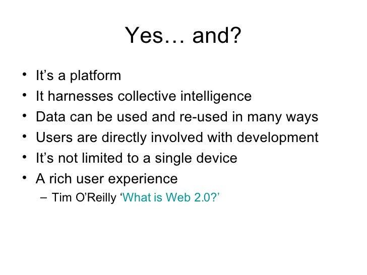 Yes… and? <ul><li>It's a platform  </li></ul><ul><li>It harnesses collective intelligence </li></ul><ul><li>Data can be us...