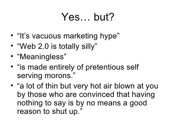 """Yes… but? <ul><li>"""" It's  vacuous marketing hype"""" </li></ul><ul><li>"""" Web 2.0 is totally silly"""" </li></ul><ul><li>"""" Meanin..."""