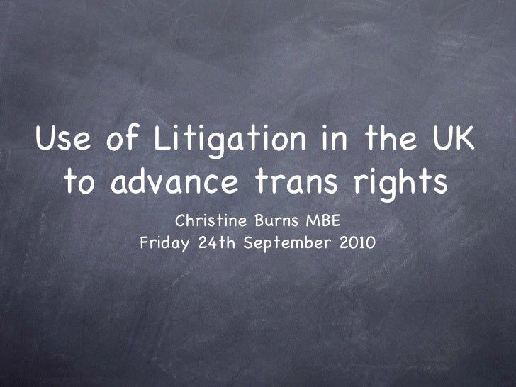 Use of Litigation in the UK to advance trans rights          Christine Burns MBE      Friday 24th September 2010