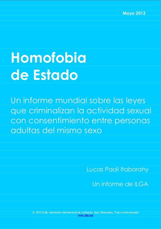 Mayo 2012Homofobiade EstadoUn informe mundial sobre las leyesque criminalizan la actividad sexualcon consentimiento entre ...