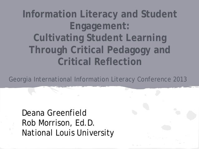 Deana Greenfield Rob Morrison, Ed.D. National Louis University Information Literacy and Student Engagement: Cultivating St...
