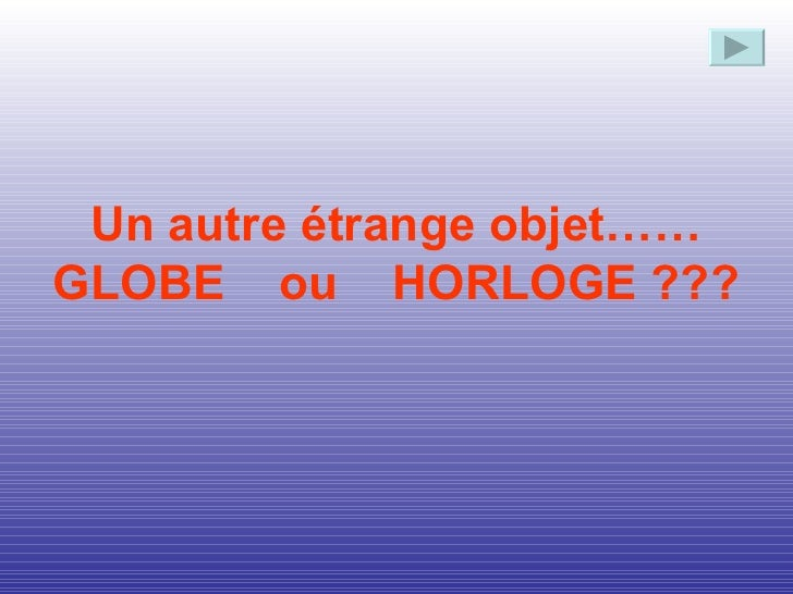 Un autre étrange objet…… GLOBE  ou  HORLOGE  ???