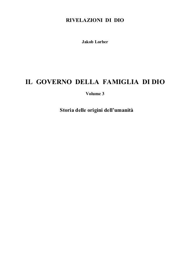 RIVELAZIONI DI DIO                Jakob LorberIL GOVERNO DELLA FAMIGLIA DI DIO                  Volume 3       Storia dell...