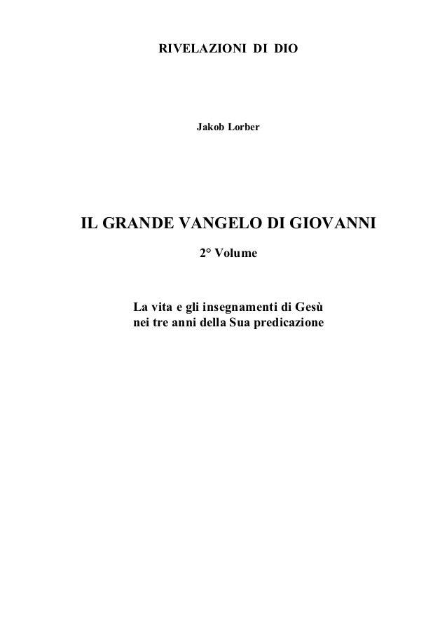 RIVELAZIONI DI DIO                Jakob LorberIL GRANDE VANGELO DI GIOVANNI                 2° Volume     La vita e gli in...