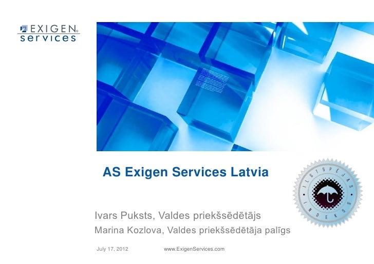 AS Exigen Services LatviaIvars Puksts, Valdes priekšsēdētājsMarina Kozlova, Valdes priekšsēdētāja palīgsJuly 17, 2012   ww...